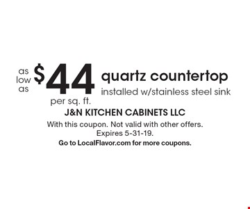 $44 quartz countertop installed w/stainless steel sink. With this coupon. Not valid with other offers. Expires 5-31-19.Go to LocalFlavor.com for more coupons.