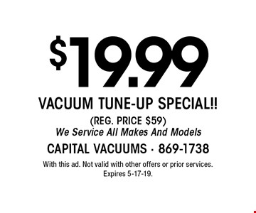 VACUUM TUNE-UP SPECIAL!! (REG. PRICE $59) We Service All Makes And Models $19.99 With this ad. Not valid with other offers or prior services. Expires 5-17-19.