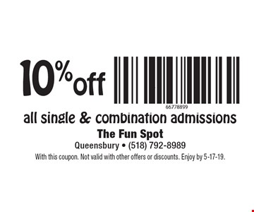 10% off all single & combination admissions. With this coupon. Not valid with other offers or discounts. Enjoy by 5-17-19.