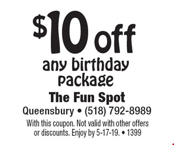$10 off any birthday package. With this coupon. Not valid with other offers or discounts. Enjoy by 5-17-19. - 1399