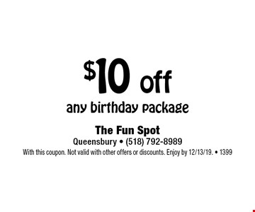 $10 off any birthday package. With this coupon. Not valid with other offers or discounts. Enjoy by 12/13/19. - 1399