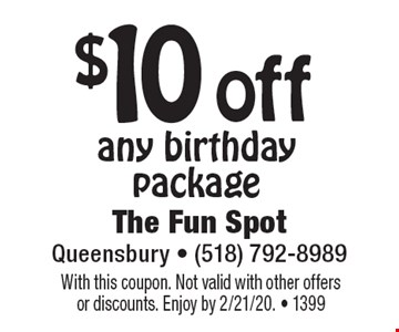$10 off any birthday package. With this coupon. Not valid with other offers or discounts. Enjoy by 2/21/20.