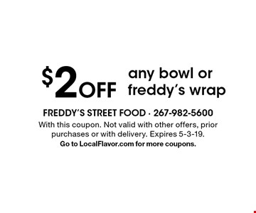 $2 Off any bowl or freddy's wrap. With this coupon. Not valid with other offers, prior purchases or with delivery. Expires 5-3-19. Go to LocalFlavor.com for more coupons.