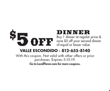$5 Off dinner Buy 1 dinner at regular price & save $5 off your second dinner of equal or lesser value. With this coupon. Not valid with other offers or prior purchases. Expires 5-15-19.Go to LocalFlavor.com for more coupons.