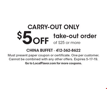Carry-out Only $5 Off take-out order of $25 or more. Must present paper coupon or certificate. One per customer. Cannot be combined with any other offers. Expires 5-17-19. Go to LocalFlavor.com for more coupons.