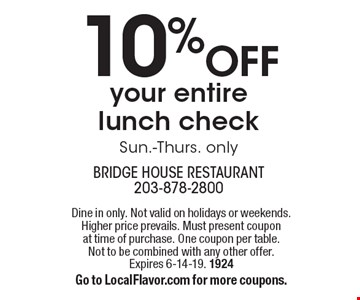 10% off your entire lunch check. Sun.-Thurs. only. Dine in only. Not valid on holidays or weekends. Higher price prevails. Must present coupon at time of purchase. One coupon per table. Not to be combined with any other offer. Expires 6-14-19. 1924. Go to LocalFlavor.com for more coupons.