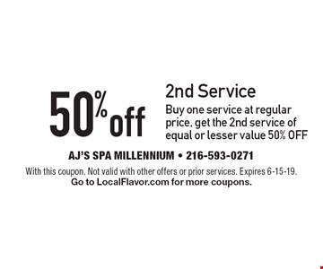 50% off 2nd Service Buy one service at regular price, get the 2nd service of equal or lesser value 50% OFF. With this coupon. Not valid with other offers or prior services. Expires 6-15-19. Go to LocalFlavor.com for more coupons.