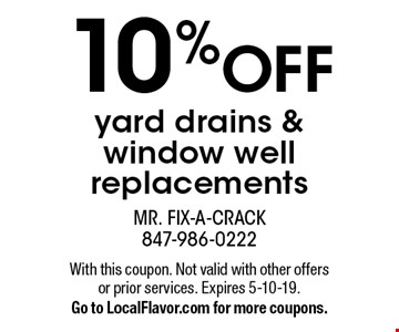 10% OFF yard drains & window well replacements. With this coupon. Not valid with other offers or prior services. Expires 5-10-19. Go to LocalFlavor.com for more coupons.