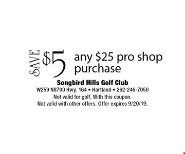 SAVE $5 any $25 pro shop purchase. Not valid for golf. With this coupon. Not valid with other offers. Offer expires 9/20/19.