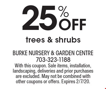 25% Off trees & shrubs. With this coupon. Sale items, installation, landscaping, deliveries and prior purchases are excluded. May not be combined with other coupons or offers. Expires 2/7/20.