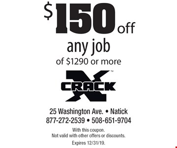 $150 off any job of $1290 or more. With this coupon. Not valid with other offers or discounts. Expires 12/31/19.
