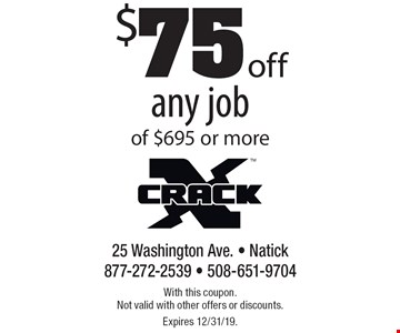 $75 off any job of $695 or more. With this coupon. Not valid with other offers or discounts. Expires 12/31/19.