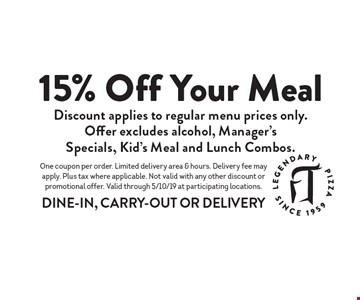 15% off your meal. Discount applies to regular menu prices only. Offer excludes alcohol, Manager's Specials, Kid's Meal and Lunch Combos. One coupon per order. Limited delivery area & hours. Delivery fee may apply. Plus tax where applicable. Not valid with any other discount or promotional offer. Valid through 5/10/19 at participating locations.