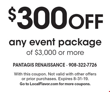 $300 Off any event package of $3,000 or more. With this coupon. Not valid with other offers or prior purchases. Expires 8-31-19. Go to LocalFlavor.com for more coupons.