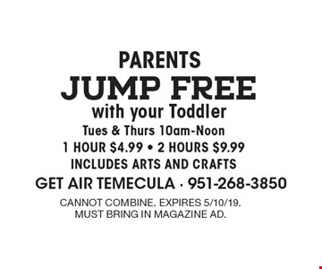 Parents Jump FREE with your Toddler Tues & Thurs 10am-Noon 1 HOUR $4.99 - 2 HOURS $9.99INCLUDES ARTS AND CRAFTS . cannot combine. expires 5/10/19.must bring in magazine ad.