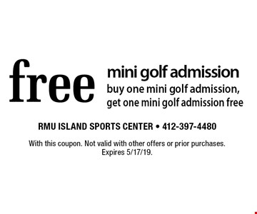 Free mini golf admission. Buy one mini golf admission, get one mini golf admission free. With this coupon. Not valid with other offers or prior purchases. Expires 5/17/19.