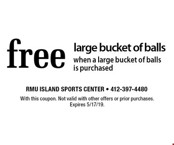 Free large bucket of balls when a large bucket of balls is purchased. With this coupon. Not valid with other offers or prior purchases. Expires 5/17/19.