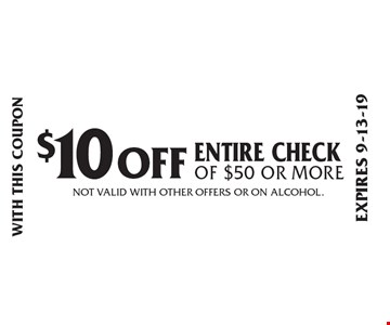 $10 OFF Entire check of $50 or more. Not valid with other offers or on alcohol. With this coupon. Expires 9-13-19.