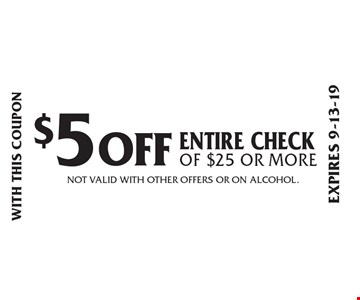 $5 OFF Entire check of $25 or more. Not valid with other offers or on alcohol. With this coupon. Expires 9-13-19.