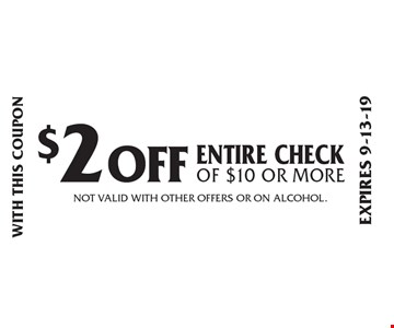$2 OFF Entire check of $10 or more. Not valid with other offers or on alcohol. Expires 9-13-19. With this coupon.