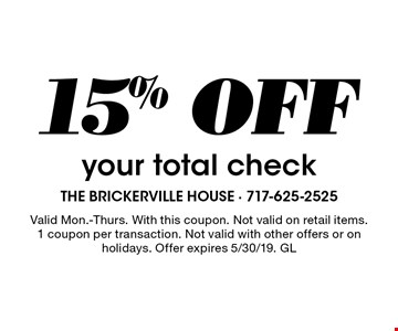 15% OFF your total check. Valid Mon.-Thurs. With this coupon. Not valid on retail items. 1 coupon per transaction. Not valid with other offers or on holidays. Offer expires 5/30/19. GL