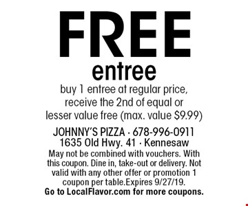 FREE entree buy 1 entree at regular price, receive the 2nd of equal or lesser value free (max. value $9.99). May not be combined with vouchers. With this coupon. Dine in, take-out or delivery. Not valid with any other offer or promotion 1 coupon per table.Expires 9/27/19. Go to LocalFlavor.com for more coupons.
