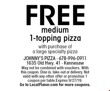 FREE medium 1-topping pizza with purchase of a large specialty pizza. May not be combined with vouchers. With this coupon. Dine in, take-out or delivery. Not valid with any other offer or promotion 1 coupon per table.Expires 9/27/19. Go to LocalFlavor.com for more coupons.