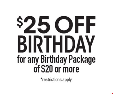 $25 OFF Birthday for any Birthday Package of $20 or more. *1 per customer. Cannot combine with other offers or specials. Valid only at the San Marcos location. Expires 5-10-19
