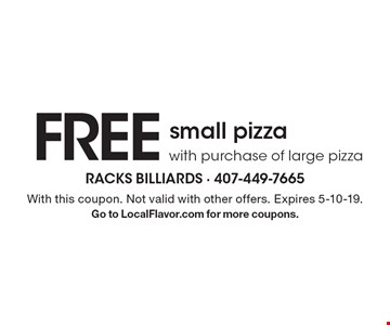 FREE small pizza with purchase of large pizza. With this coupon. Not valid with other offers. Expires 5-10-19. Go to LocalFlavor.com for more coupons.