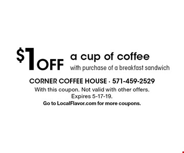 $1 off a cup of coffee with purchase of a breakfast sandwich. With this coupon. Not valid with other offers. Expires 5-17-19. Go to LocalFlavor.com for more coupons.