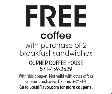 FREE coffee with purchase of 2 breakfast sandwiches. With this coupon. Not valid with other offers or prior purchases. Expires 6-21-19. Go to LocalFlavor.com for more coupons.