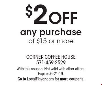 $2 OFF any purchase of $15 or more. With this coupon. Not valid with other offers. Expires 6-21-19. Go to LocalFlavor.com for more coupons.