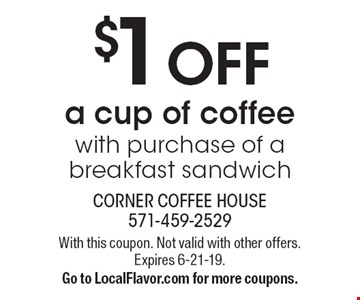 $1 OFF a cup of coffee with purchase of a breakfast sandwich. With this coupon. Not valid with other offers. Expires 6-21-19. Go to LocalFlavor.com for more coupons.