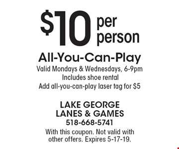 $10 per person All-You-Can-Play. Valid Mondays & Wednesdays, 6-9pm