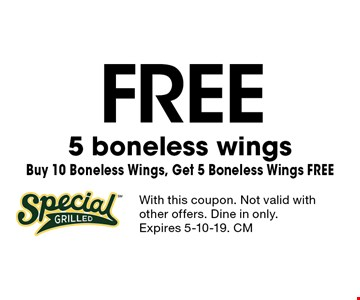 free 5 boneless wings Buy 10 Boneless Wings, Get 5 Boneless Wings FREE. With this coupon. Not valid with other offers. Dine in only. Expires 5-10-19. CM
