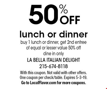 50% off lunch or dinner. Buy 1 lunch or dinner, get 2nd entree of equal or lesser value 50% off. Dine in only. With this coupon. Not valid with other offers. One coupon per check/table. Expires 5-3-19. Go to LocalFlavor.com for more coupons.