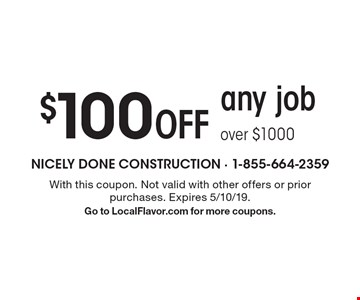 $100 off any job over $1000. With this coupon. Not valid with other offers or prior purchases. Expires 5/10/19. Go to LocalFlavor.com for more coupons.