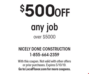 $500 off any job over $5000. With this coupon. Not valid with other offers or prior purchases. Expires 5/10/19. Go to LocalFlavor.com for more coupons.