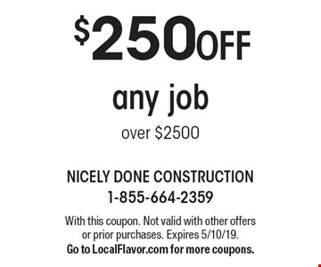$250 off any job over $2500. With this coupon. Not valid with other offers or prior purchases. Expires 5/10/19. Go to LocalFlavor.com for more coupons.