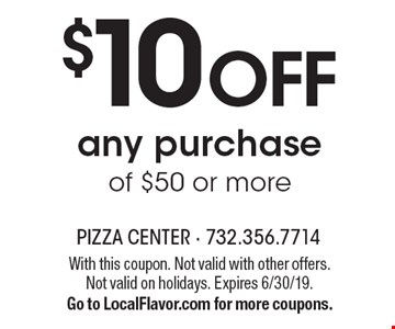 $10 off any purchase of $50 or more. With this coupon. Not valid with other offers. Not valid on holidays. Expires 6/30/19. Go to LocalFlavor.com for more coupons.