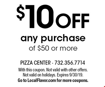 $10 OFF any purchase of $50 or more. With this coupon. Not valid with other offers. Not valid on holidays. Expires 9/30/19. Go to LocalFlavor.com for more coupons.