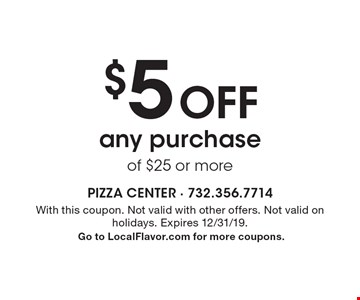 $5 Off any purchase of $25 or more. With this coupon. Not valid with other offers. Not valid on holidays. Expires 12/31/19. Go to LocalFlavor.com for more coupons.