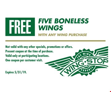 Five boneless wingswith any wing purchase. Not valid with any other specials, promotions or offers. Present coupon at the time of purchase. Valid only at participating locations. One coupon per customer visit. Expires 5/31/19.
