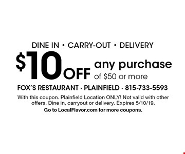 Dine In - Carry-out - Delivery. $10 Off any purchase of $50 or more. With this coupon. Plainfield Location ONLY! Not valid with other offers. Dine in, carryout or delivery. Expires 5/10/19. Go to LocalFlavor.com for more coupons.