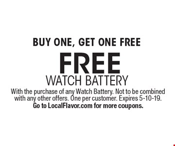 FREE watch battery BUY ONE, GET ONE FREE. With the purchase of any Watch Battery. Not to be combined with any other offers. One per customer. Expires 5-10-19. Go to LocalFlavor.com for more coupons.
