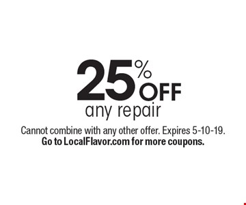 25% OFF any repair. Cannot combine with any other offer. Expires 5-10-19. Go to LocalFlavor.com for more coupons.
