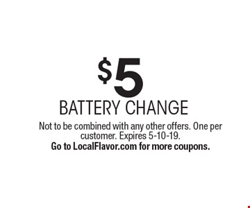 $5 battery change. Not to be combined with any other offers. One per customer. Expires 5-10-19. Go to LocalFlavor.com for more coupons.