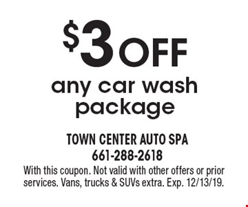 $3 Off any car wash package. With this coupon. Not valid with other offers or prior services. Vans, trucks & SUVs extra. Exp. 12/31/19.