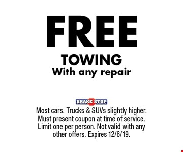 FREE Towing With any repair. Most cars. Trucks & SUVs slightly higher. Must present coupon at time of service. Limit one per person. Not valid with any other offers. Expires 12/6/19.