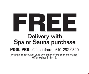 Free Delivery with Spa or Sauna purchase. With this coupon. Not valid with other offers or prior services. Offer expires 5-31-19.
